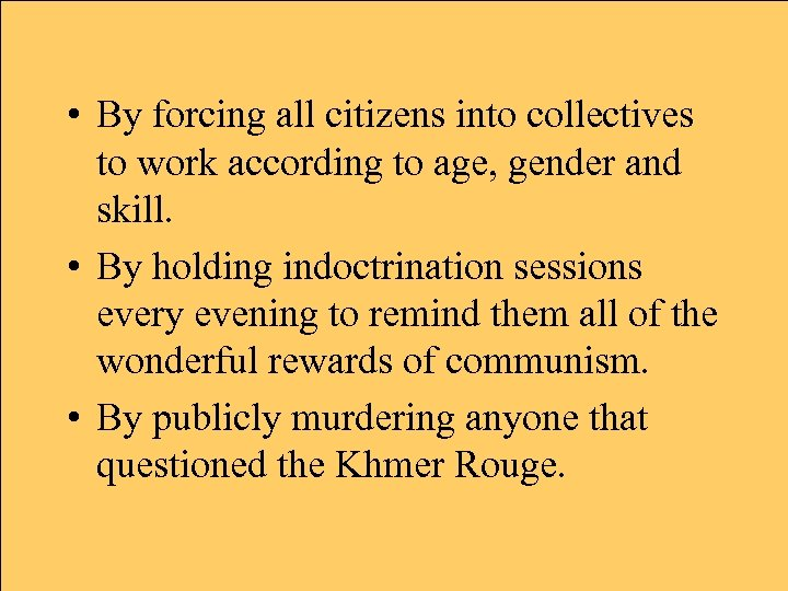 • By forcing all citizens into collectives to work according to age, gender