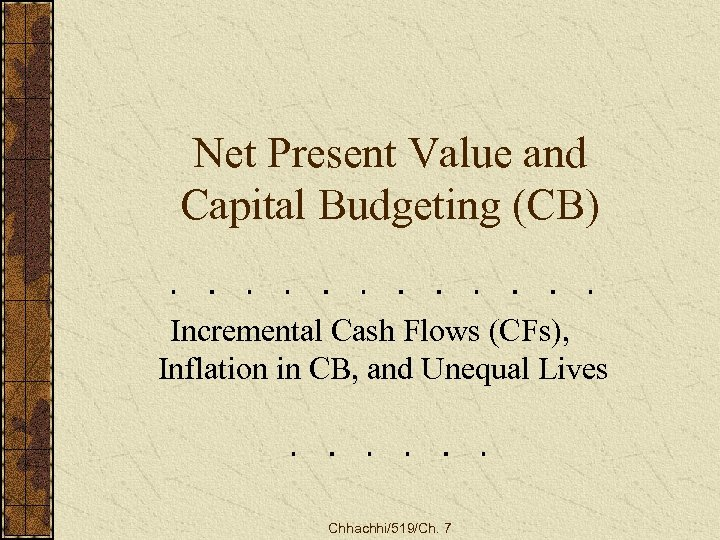 Net Present Value and Capital Budgeting (CB) Incremental Cash Flows (CFs), Inflation in CB,