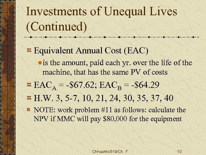 Investments of Unequal Lives (Continued) Equivalent Annual Cost (EAC) is the amount, paid each