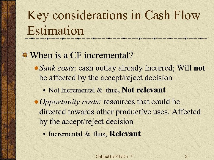 Key considerations in Cash Flow Estimation When is a CF incremental? Sunk costs: cash