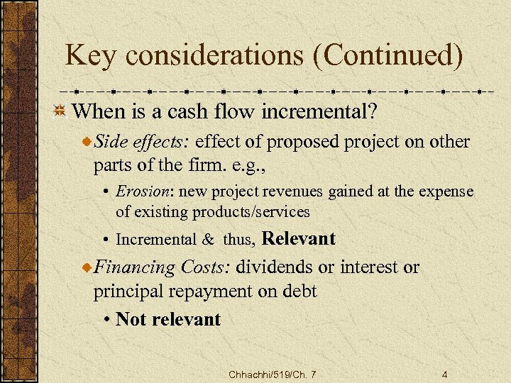 Key considerations (Continued) When is a cash flow incremental? Side effects: effect of proposed