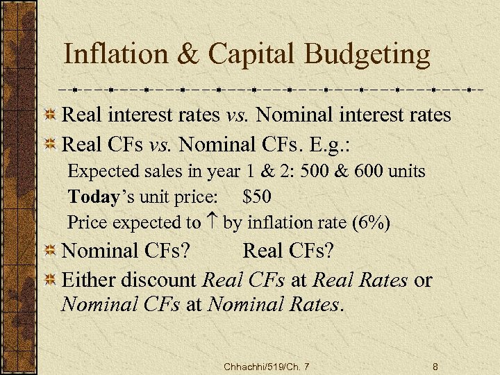 Inflation & Capital Budgeting Real interest rates vs. Nominal interest rates Real CFs vs.