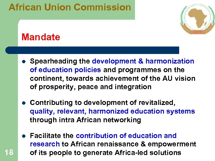 African Union Commission Mandate l l Contributing to development of revitalized, quality, relevant, harmonized