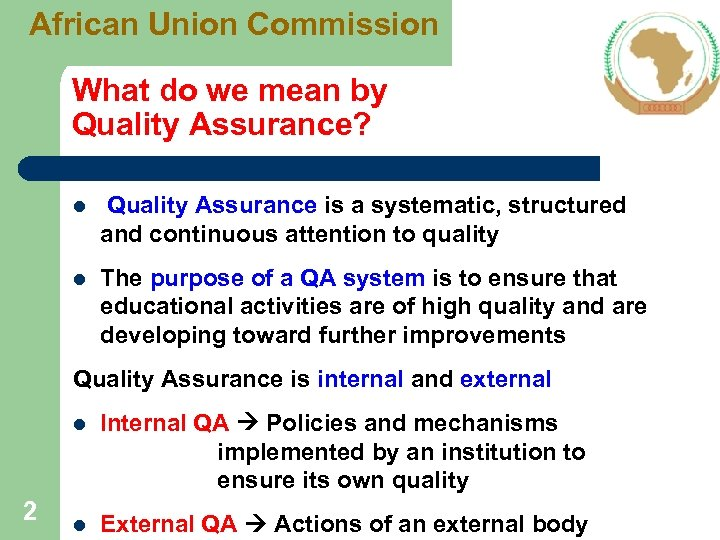 African Union Commission What do we mean by Quality Assurance? l Quality Assurance is
