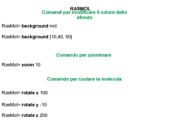 RASMOL Comandi per modificare il colore dello sfondo Ras. Mol> background red Ras. Mol>