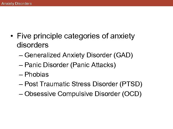 Anxiety Disorders • Five principle categories of anxiety disorders – Generalized Anxiety Disorder (GAD)
