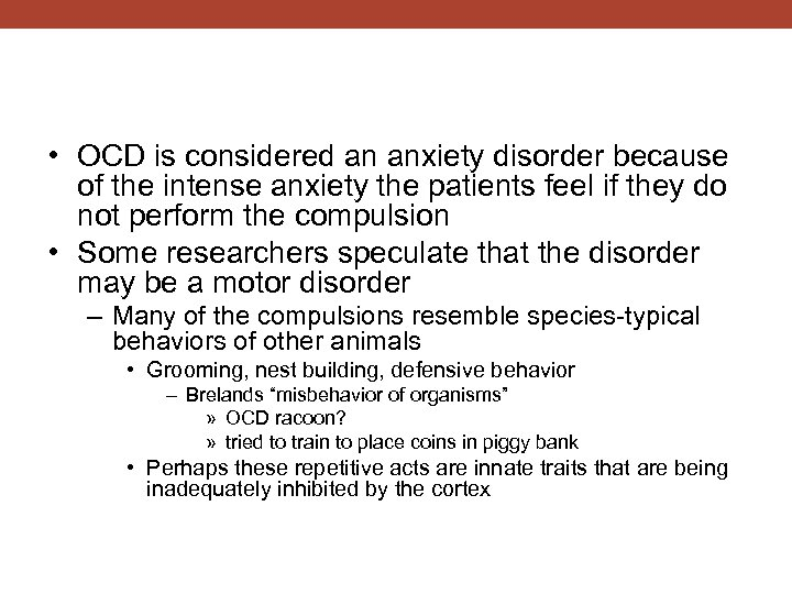• OCD is considered an anxiety disorder because of the intense anxiety the
