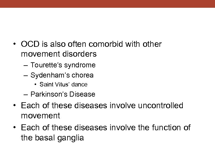 • OCD is also often comorbid with other movement disorders – Tourette's syndrome