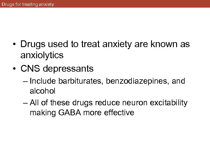 Drugs for treating anxiety • Drugs used to treat anxiety are known as anxiolytics