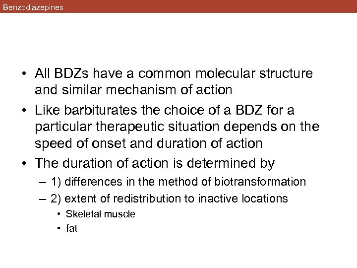 Benzodiazepines • All BDZs have a common molecular structure and similar mechanism of action