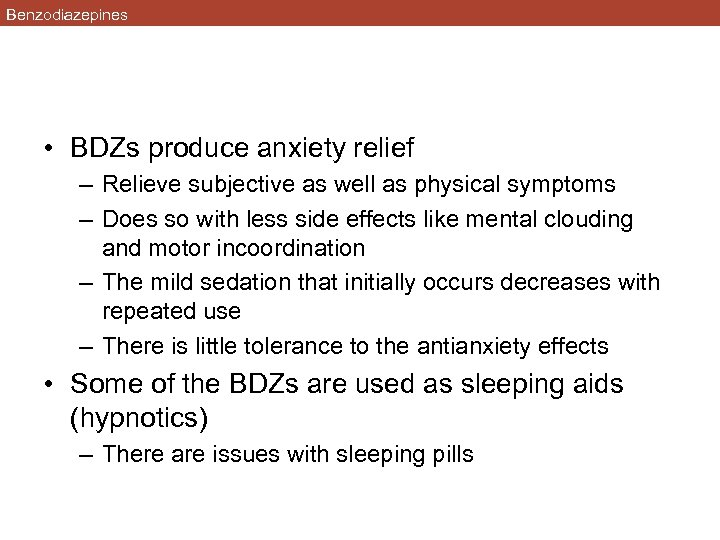 Benzodiazepines • BDZs produce anxiety relief – Relieve subjective as well as physical symptoms