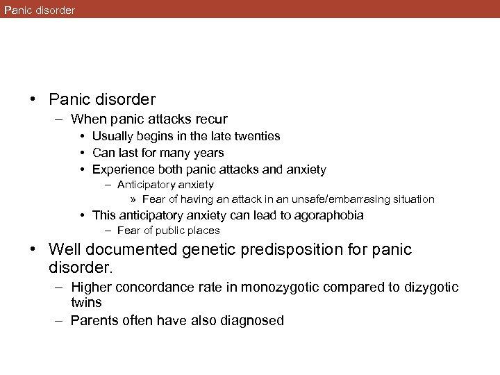 Panic disorder • Panic disorder – When panic attacks recur • Usually begins in
