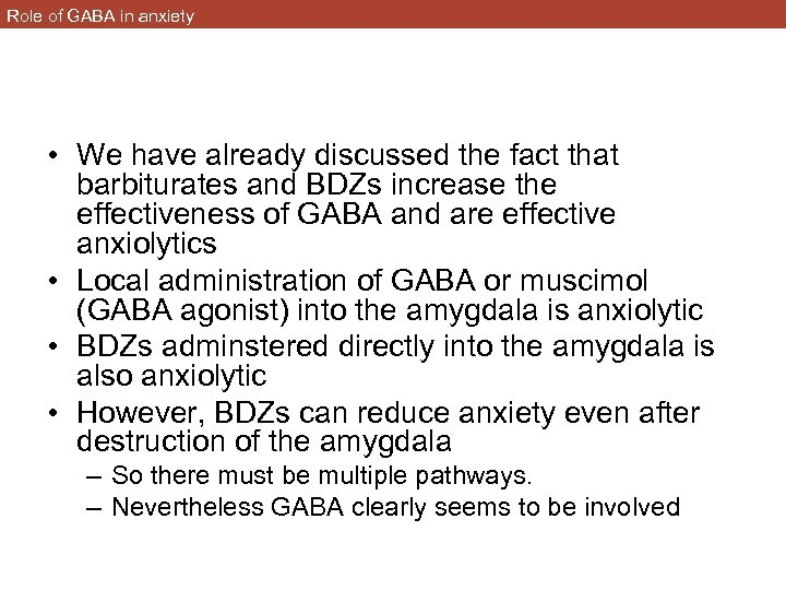 Role of GABA in anxiety • We have already discussed the fact that barbiturates