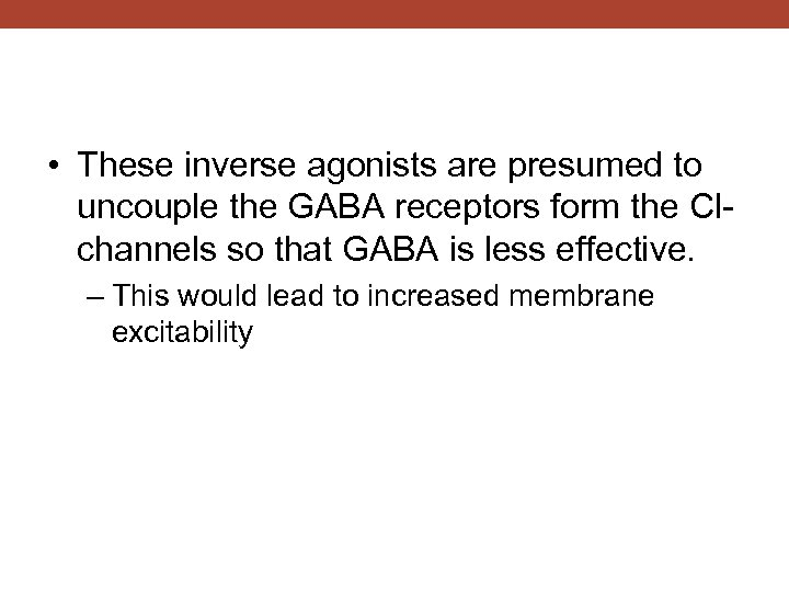 • These inverse agonists are presumed to uncouple the GABA receptors form the