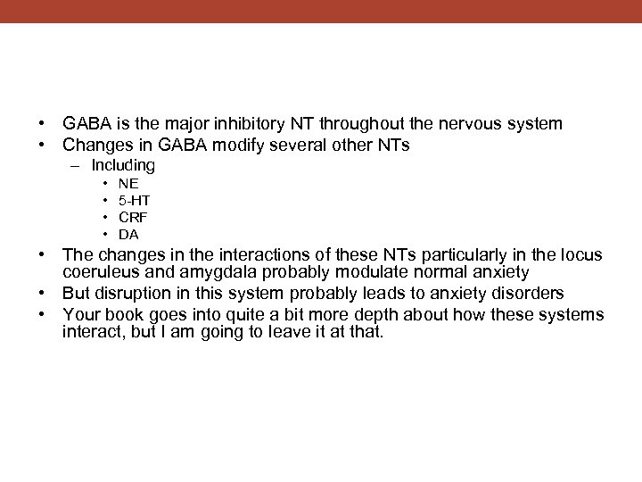 • GABA is the major inhibitory NT throughout the nervous system • Changes