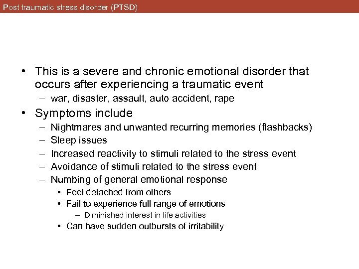Post traumatic stress disorder (PTSD) • This is a severe and chronic emotional disorder