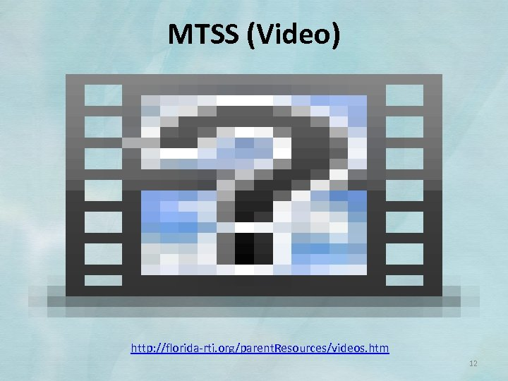 MTSS (Video) http: //florida‐rti. org/parent. Resources/videos. htm 12