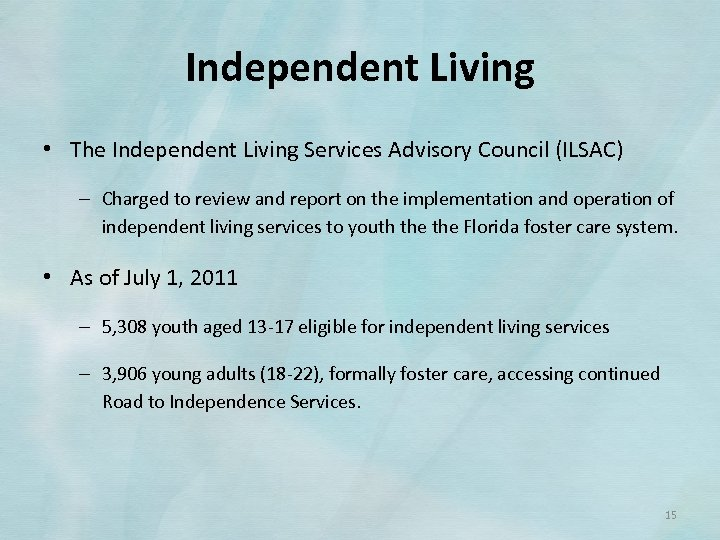 Independent Living • The Independent Living Services Advisory Council (ILSAC) – Charged to review