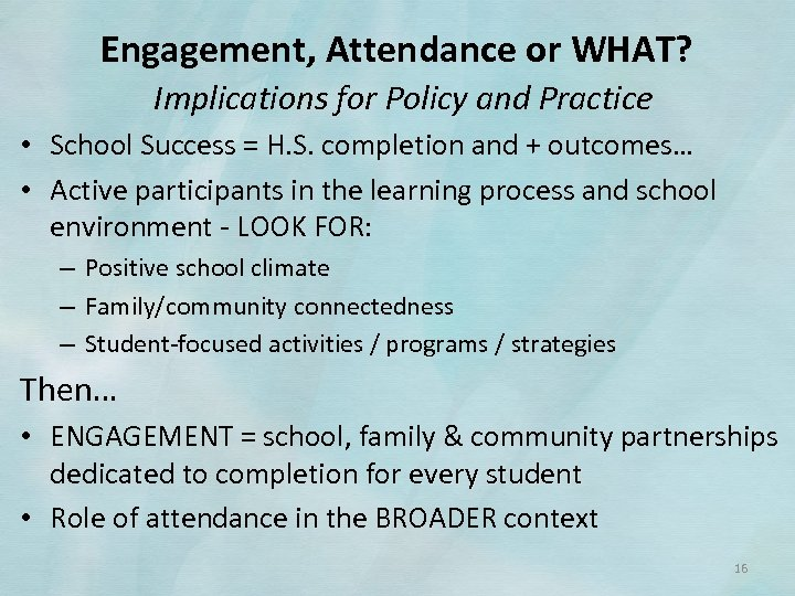 Engagement, Attendance or WHAT? Implications for Policy and Practice • School Success = H.