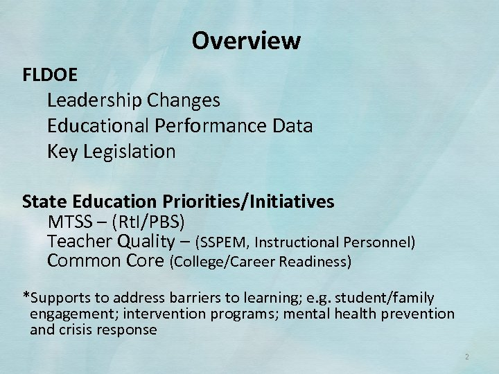 Overview FLDOE Leadership Changes Educational Performance Data Key Legislation State Education Priorities/Initiatives MTSS –