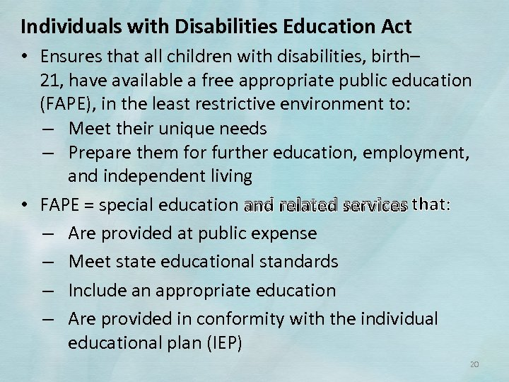Individuals with Disabilities Education Act • Ensures that all children with disabilities, birth– 21,