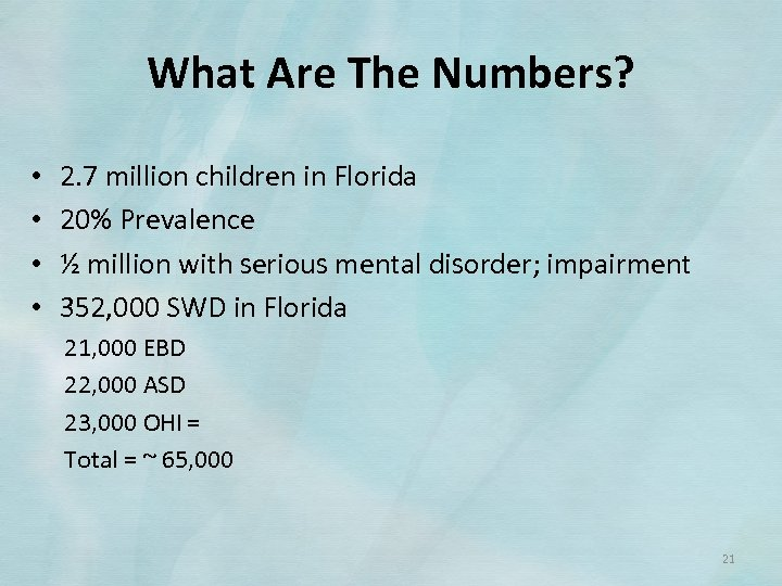 What Are The Numbers? • • 2. 7 million children in Florida 20% Prevalence