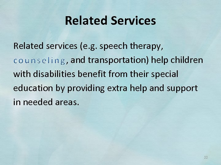 Related Services Related services (e. g. speech therapy, , and transportation) help children with