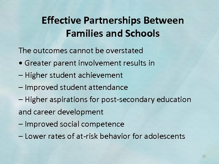 Effective Partnerships Between Families and Schools The outcomes cannot be overstated • Greater parent
