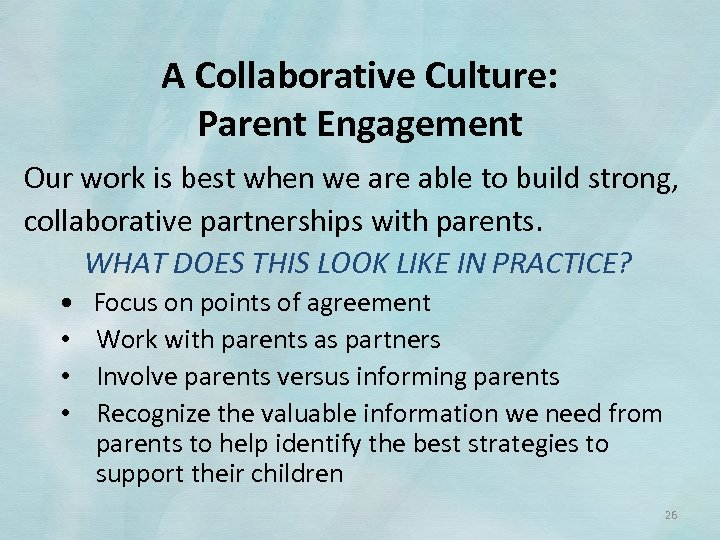 A Collaborative Culture: Parent Engagement Our work is best when we are able to