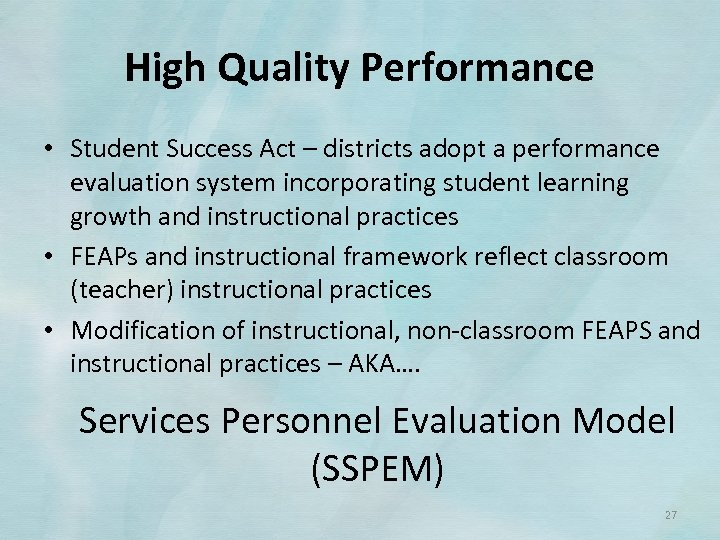 High Quality Performance • Student Success Act – districts adopt a performance evaluation system