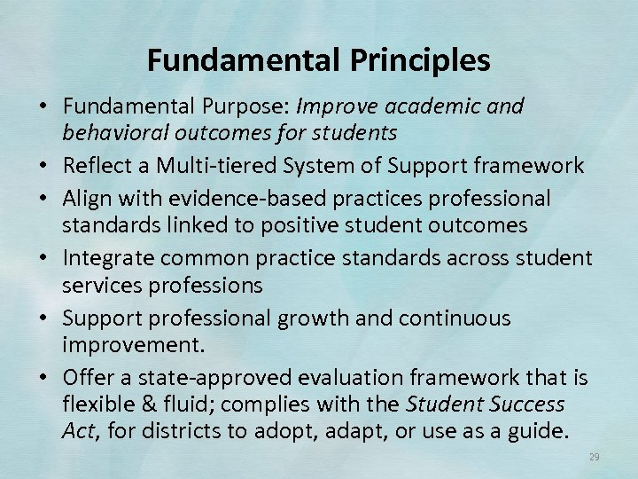 Fundamental Principles • Fundamental Purpose: Improve academic and behavioral outcomes for students • Reflect