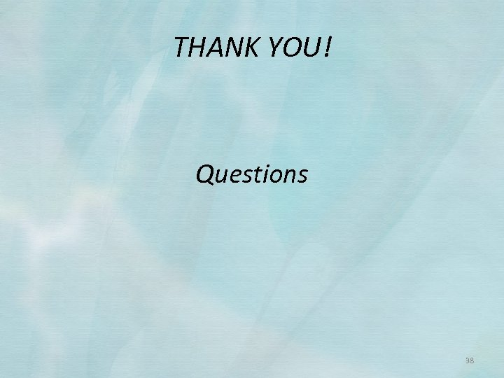 THANK YOU! Questions 38