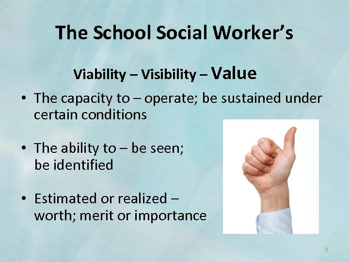 The School Social Worker's Viability – Visibility – Value • The capacity to –