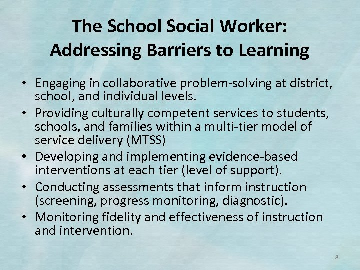 The School Social Worker: Addressing Barriers to Learning • Engaging in collaborative problem‐solving at