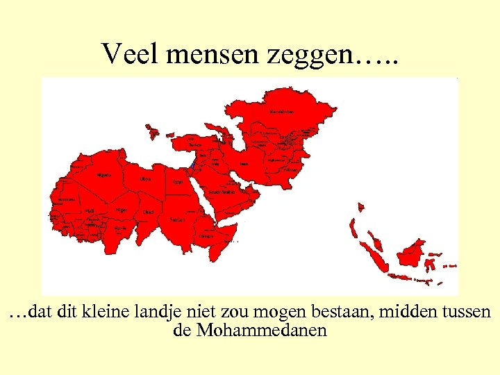 Veel mensen zeggen…. . …dat dit kleine landje niet zou mogen bestaan, midden tussen