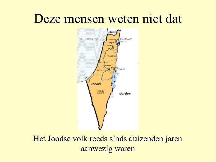Deze mensen weten niet dat Het Joodse volk reeds sinds duizenden jaren aanwezig waren