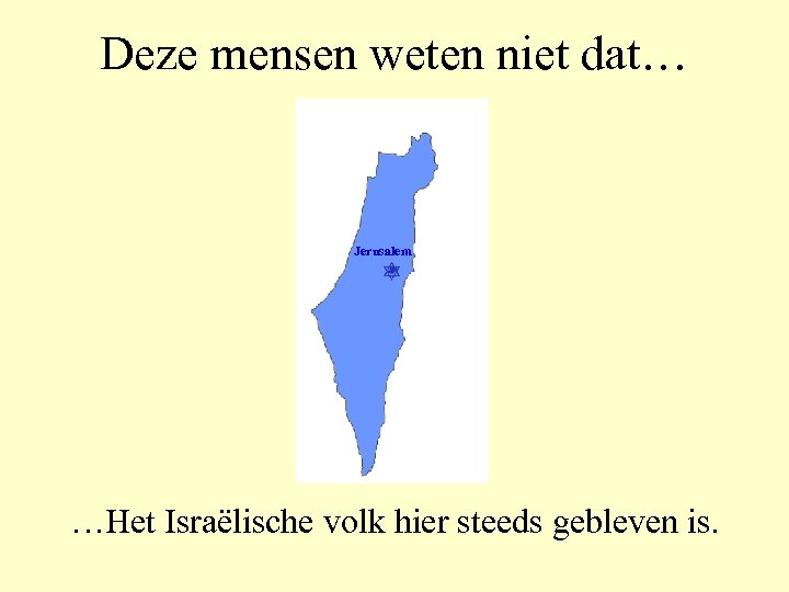 Deze mensen weten niet dat… Jerusalem …Het Israëlische volk hier steeds gebleven is.
