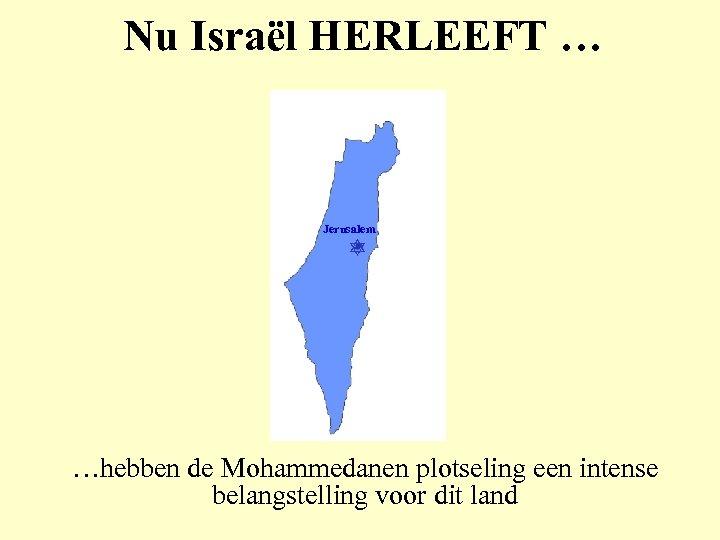 Nu Israël HERLEEFT … Jerusalem …hebben de Mohammedanen plotseling een intense belangstelling voor dit