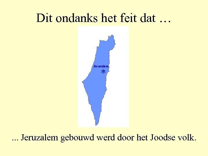Dit ondanks het feit dat … Jerusalem . . . Jeruzalem gebouwd werd door