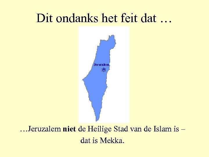 Dit ondanks het feit dat … Jerusalem …Jeruzalem niet de Heilige Stad van de