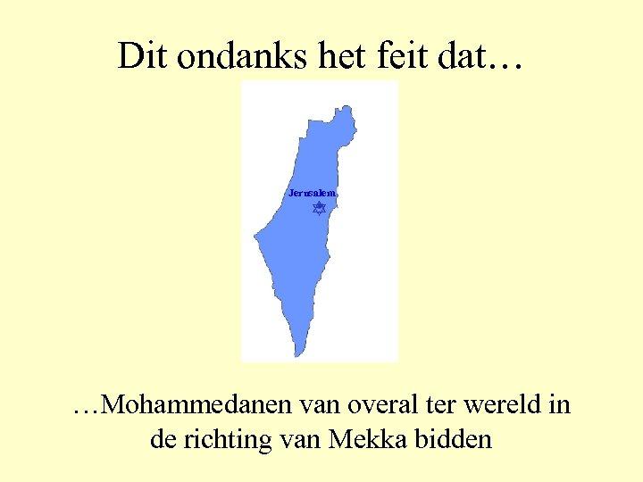 Dit ondanks het feit dat… Jerusalem …Mohammedanen van overal ter wereld in de richting