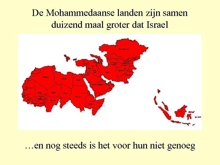De Mohammedaanse landen zijn samen duizend maal groter dat Israel …en nog steeds is