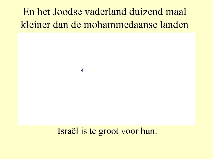En het Joodse vaderland duizend maal kleiner dan de mohammedaanse landen Israël is te