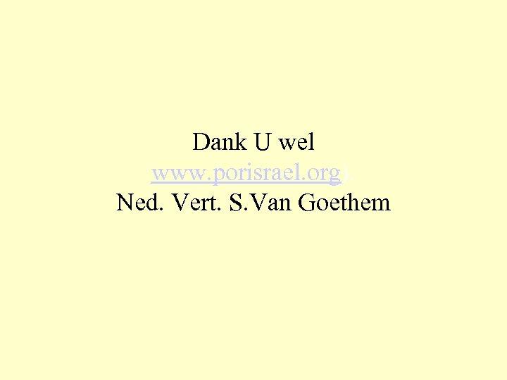 Dank U wel www. porisrael. org). Ned. Vert. S. Van Goethem