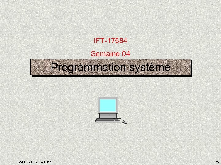 IFT-17584 Semaine 04 Programmation système @Pierre Marchand, 2002 59