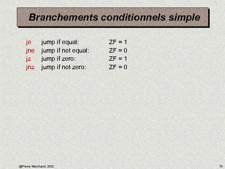 Branchements conditionnels simple je jne jz jnz jump if equal: jump if not equal: