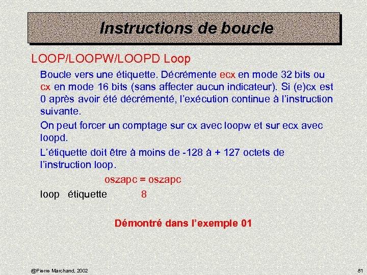 Instructions de boucle LOOP/LOOPW/LOOPD Loop Boucle vers une étiquette. Décrémente ecx en mode 32