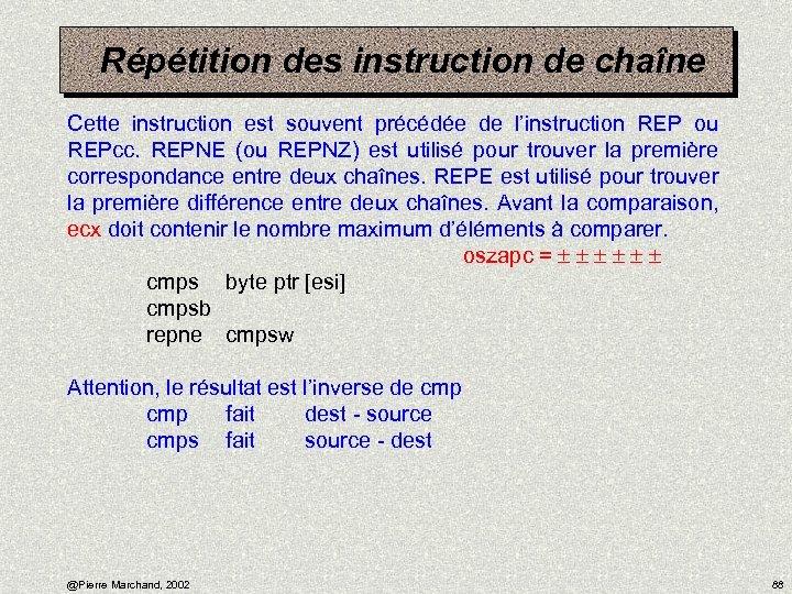Répétition des instruction de chaîne Cette instruction est souvent précédée de l'instruction REP ou