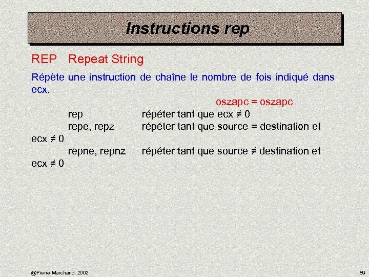 Instructions rep REP Repeat String Répète une instruction de chaîne le nombre de fois