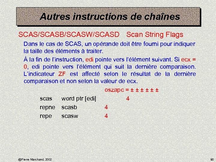 Autres instructions de chaînes SCAS/SCASB/SCASW/SCASD Scan String Flags Dans le cas de SCAS, un